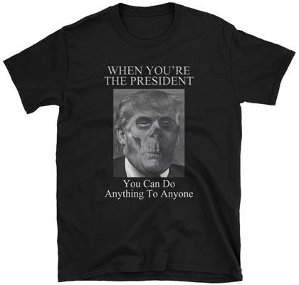 president trump power anything anyone t-shirt