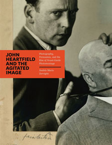 John Heartfield and the Agitated Image, Andres Mario Zervigon