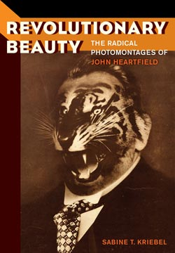 Revolutionary Beauty, The Radical Photomontages of John Heartfield